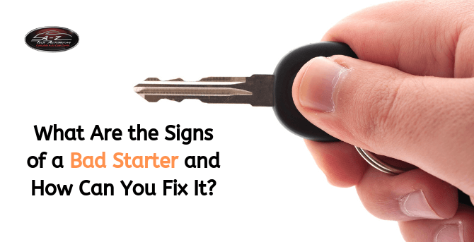 What Are the Signs of a Bad Starter and How Can You Fix It?